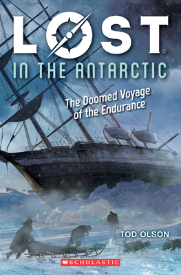 Lost in the Antarctic: The Doomed Voyage of the Endurance (Lost #4), Volume 4: The Doomed Voyage of the Endurance - Olson, Tod