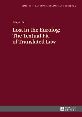 Lost in the Eurofog: The Textual Fit of Translated Law - Biel, Lucja