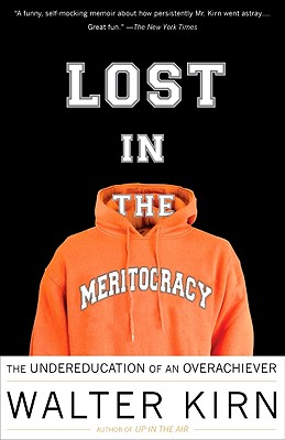 Lost in the Meritocracy: The Undereducation of an Overachiever - Kirn, Walter