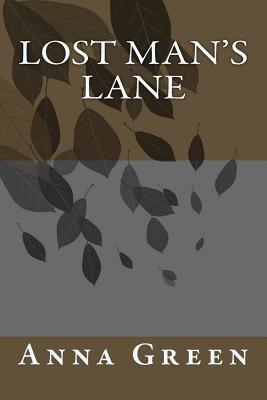 Lost Man's Lane - Green, Anna Katharine