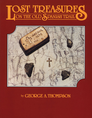 Lost Treasures on the Old Spanish Trail - Thompson, George A