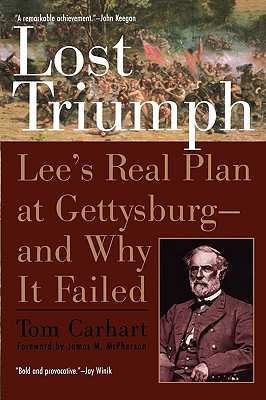 Lost Triumph: Lee's Real Plan at Gettysburg--And Why It Failed - Carhart, Tom