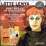 Lotte Lenya Sings Kurt Weill's The Seven Deadly Sins & Berlin Theater Songs - Lotte Lenya