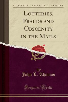 Lotteries, Frauds and Obscenity in the Mails (Classic Reprint) - Thomas, John L
