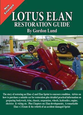 Lotus Elan: A Restoration Guide with Further Evolutionary Developments - Lund, Gordon