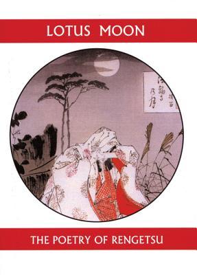 Lotus Moon: The Poetry of the Buddhist Nun Rengetsu - Rengetsu, and Stevens, John (Translated by)