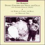 Lou Harrison: Double Concerto for Violin and Cello with Javanese Gamelan; Henry Cowell, Reale: Works