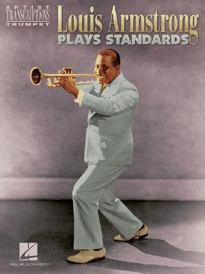 Louis Armstrong Plays Standards: Artist Transcriptions - Trumpet - Armstrong, Louis
