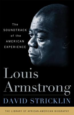 Louis Armstrong: The Sountrack of the American Experience - Stricklin, David