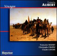 Louis Aubert: Voyages - Christophe Crapez (tenor); Claude Lavoix (piano); Francoise Masset (soprano)