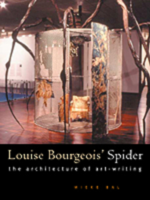 Louise Bourgeois' Spider: The Architecture of Art-Writing - Bal, Mieke