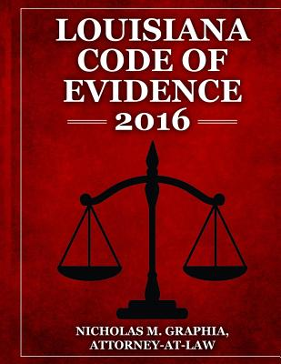 Louisiana Code of Evidence 2016 - Graphia, Nicholas M