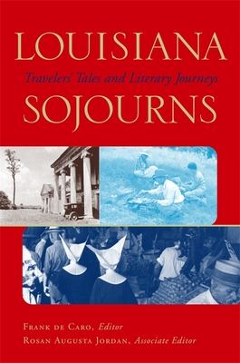 Louisiana Sojourns: Travelers' Tales and Literary Journeys - Audubon, John James, and De Caro, F A, and Jordan, Rosan Augusta (Editor)