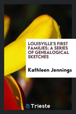 Louisville's First Families; A Series of Genealogical Sketches - Jennings, Kathleen