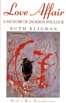 Love Affair: A Memoir of Jackson Pollack - Kligman, Ruth