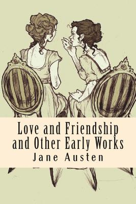 Love and Friendship and Other Early Works - Austen, Jane
