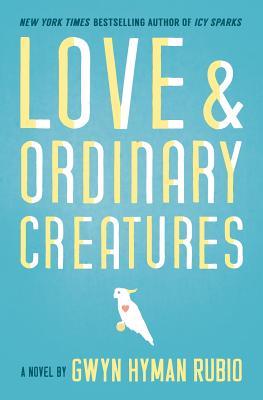 Love and Ordinary Creatures - Rubio, Gwyn Hyman
