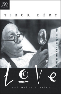 Love and Other Stories - Dery, Tibor, and Szirtes, George (Introduction by)