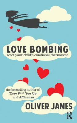 Love Bombing: Reset Your Child's Emotional Thermostat - James, Oliver