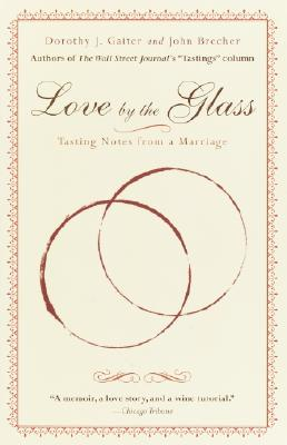 Love by the Glass: Tasting Notes from a Marriage - Gaiter, Dorothy J, and Brecher, John