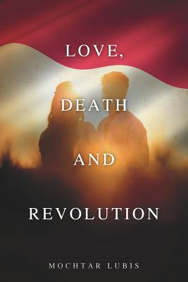 Love, Death and Revolution - Lubis, Mochtar, and Ridley, Elizabeth, and Irawan, Stefanny (Translated by)