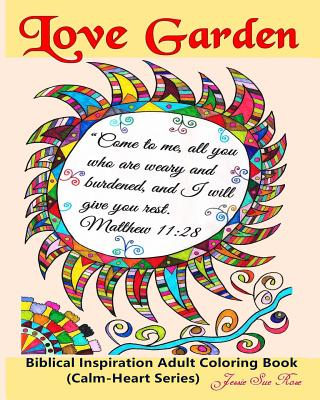 Love Garden: Biblical Inspiration Adult Coloring Book (Calm-Heart Series): 50 Beautiful, Warm and Uplifting Bible Love Quotes Designs to Color and Warm Your Heart - Rose, Jessie Sue
