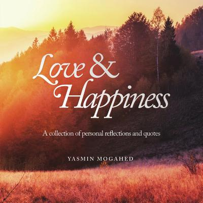Love & Happiness: A Collection of Personal Reflections and Quotes - Mogahed, Yasmin