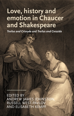 Love, History and Emotion in Chaucer and Shakespeare - Johnston, Andrew James (Editor)