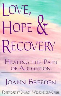 Love, Hope & Recovery: Healing the Pain of Addiction - Breeden, Joann
