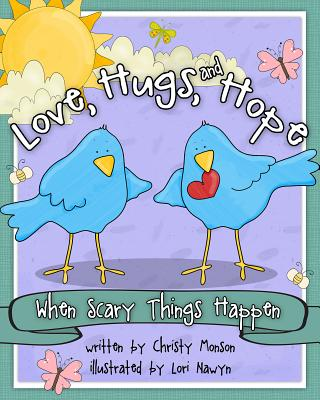 Love, Hugs, and Hope: When Scary Things Happen - Monson, Christy, and Nawyn, Lori