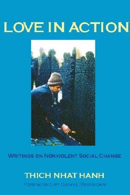 Love in Action: Writings on Nonviolent Social Change - Hanh, Thich Nhat, and Nhatthanh, Thich, and Berrigan, Daniel (Foreword by)