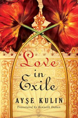 Love in Exile - Kulin, Ay_e, and Dakan, Kenneth (Translated by)