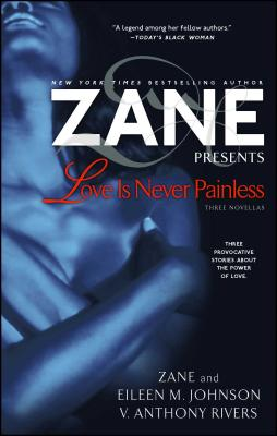 Love Is Never Painless: Three Novellas - Zane, and Johnson, Eileen M, and Rivers, V Anthony