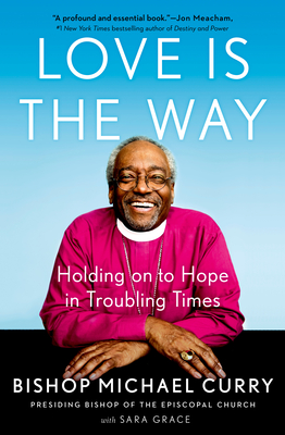 Love Is the Way: Holding on to Hope in Troubling Times - Curry, Bishop Michael, and Grace, Sara