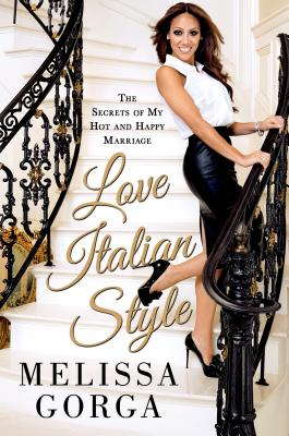 Love Italian Style: The Secrets of My Hot and Happy Marriage - Gorga, Melissa