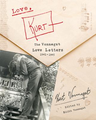 Love, Kurt: The Vonnegut Love Letters, 1941-1945 - Vonnegut, Kurt, and Vonnegut, Edith (Editor)