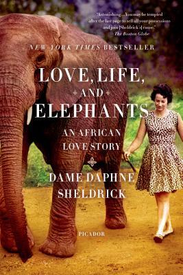Love, Life, and Elephants: An African Love Story - Sheldrick, Daphne