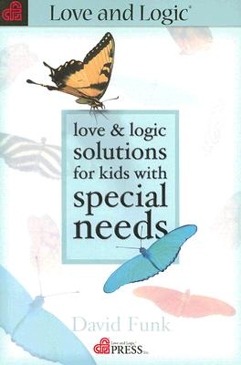 Love & Logic Solutions for Kids with Special Needs - Funk, David