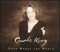 Love Makes the World - Carole King
