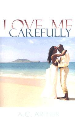 Love Me Carefully - Arthur, A C