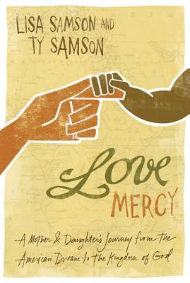 Love Mercy: A Mother & Daughter's Journey from the American Dream to the Kingdom of God - Samson, Lisa