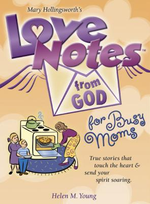 Love Notes from God for Busy Moms - Young, Helen M, and Hollingsworth, Mary, Professor (Foreword by)