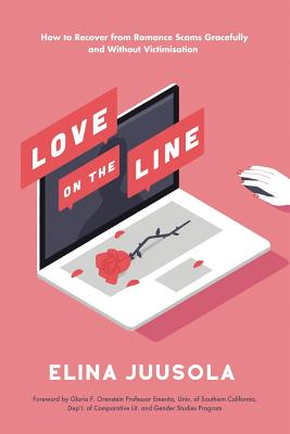 Love on the Line: How to Recover from Romance Scams Gracefully and Without Victimisation - Juusola, Elina