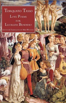 Love Poems for Lucrezia Bendidio - Tasso, Torquato, and Wickert, Max (Editor)