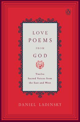 Love Poems from God: Twelve Sacred Voices from the East and West - Ladinsky, Daniel (Translated by), and Various