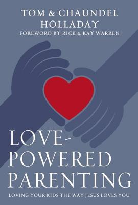 Love-Powered Parenting: Loving Your Kids the Way Jesus Loves You - Holladay, Tom
