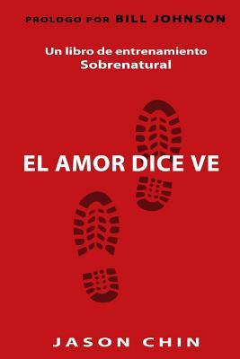 Love Says Go (Spanish Version): A Supernatural Lifestyle Book - Chin, Jason