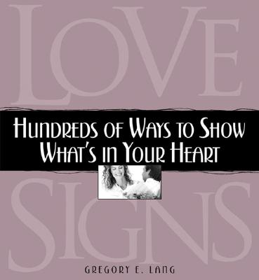 Love Signs: Hundreds of Ways to Show What's in Your Heart - Lang, Gregory E, Dr.