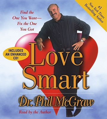 Love Smart: Find the One You Want--Fix the One You Got - McGraw, Phillip C, Ph.D. (Read by)