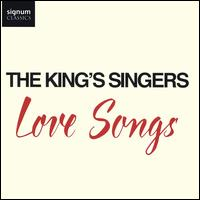 Love Songs - Christopher Bruerton (baritone); Christopher Gabbitas (baritone); David Hurley (counter tenor); Jonathan Howard (bass); Julian Gregory (tenor); King's Singers; Patrick Dunachie (counter tenor); Paul Phoenix (tenor); Philip Lawson (baritone)